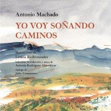 Libros: ANTONIO MACHADO. YO VOY SOÑANDO CAMINOS. Lote 231381215