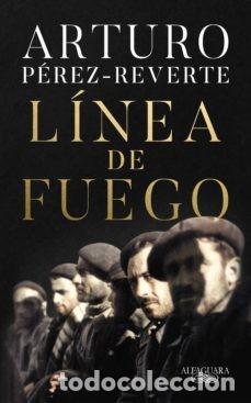 LINEA DE FUEGO. ARTURO PEREZ REVERTE. LIBRO NUEVO. 2020 ALFAGUARA. (Libros Nuevos - Narrativa - Literatura Española)