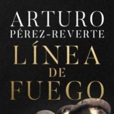 Libros: LINEA DE FUEGO. ARTURO PEREZ REVERTE. LIBRO NUEVO. 2020 ALFAGUARA. TAPA DURA. Lote 233050475