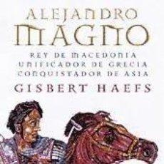 Libros: ALEJANDRO MAGNO. REY DE MACEDONIA. UNIFICADOR DE GRECIA. CONQUISTADOR.... Lote 234683630