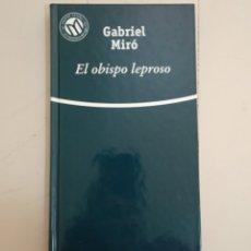 Libros: EL OBISPO LEPROSO. GABRIEL MIRO. COLECCIÓN LAS MEJORES NOVELAS EN CASTELLANO DEL SIGLO XX.. Lote 235596760