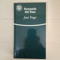 Libros: JOSE TRIGO. FERNANDO DEL PASO. COLECCIÓN LAS MEJORES NOVELAS EN CASTELLANO DEL SIGLO XX.. Lote 235598665