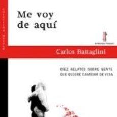 Libros: ME VOY DE AQUÍ : DIEZ RELATOS SOBRE GENTE QUE QUIERE CAMBIAR DE VIDA. Lote 235960125