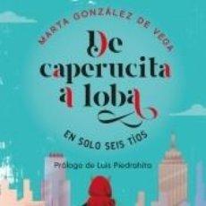 Libros: DE CAPERUCITA A LOBA EN SOLO SEIS TÍOS. Lote 236163590