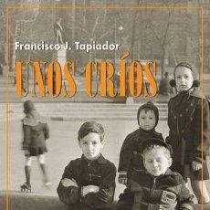 Libros: UNOS CRÍOS.FRANCISCO J. TAPIADOR.. Lote 236220350