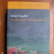 Libri: LIBRO - VISION DESDE EL FONDO DEL MAR - ED. ACANTILADO - RAFAEL ARGULLOL +. Lote 236761270