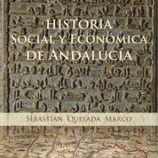 Libros: HISTORIA SOCIAL Y ECONÓMICA DE ANDALUCÍA. SEBASTIÁN QUESADA MARCO. Lote 268924709