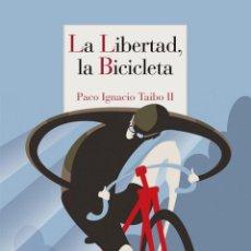 Libros: LA LIBERTAD, LA BICICLETA. PACO IGNACIO TAIBO II.-NUEVO. Lote 236837665