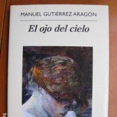 Libros: LIBRO - OJO DEL CIELO - ED. ANAGRAMA - MANUEL GUTIERREZ ARAGON - NUEVO. Lote 236926645