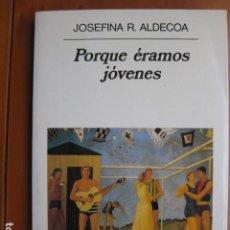 Libros: LIBRO - PORQUE ERAMOS JOVENES - ED. ANAGRAMA - JOSEFINA R ALDECOA. Lote 236929495