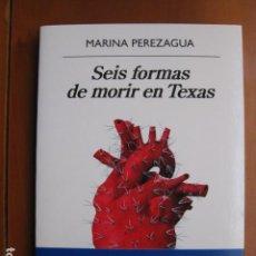 Livres: LIBRO - SEIS FORMAS DE MORIR EN TEXAS - ED. ANAGRAMA - MARINA PEREZAGUA - NUEVO. Lote 236929705