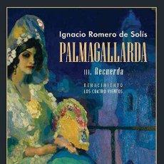 Libros: PALMAGALLARDA. III. RECUERDA. IGNACIO ROMERO DE SOLÍS. Lote 241766280