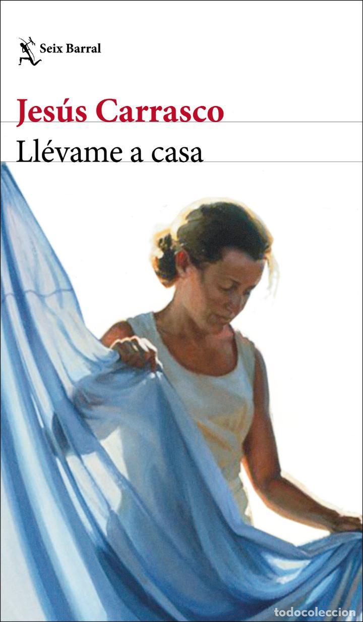 LLÉVAME A CASA. JESÚS CARRASCO (Libros Nuevos - Narrativa - Literatura Española)
