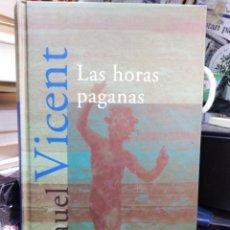 Libros: LAS HORAS PAGANAS-MANUEL VICENT-EDITA ALFAGUARA 1998. Lote 245046590