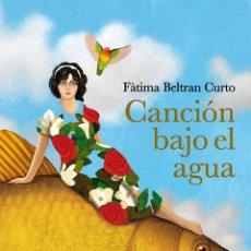 Livres: CANCIÓN BAJO EL AGUA. FÁTIMA BELTRAN CURTO. Lote 247152630