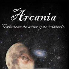 Libros: ARCANIA. CRÓNICAS DE AMOR Y DE MISTERIO. JOSÉ GREGORIO HIDALGO HERRERA. Lote 251112675