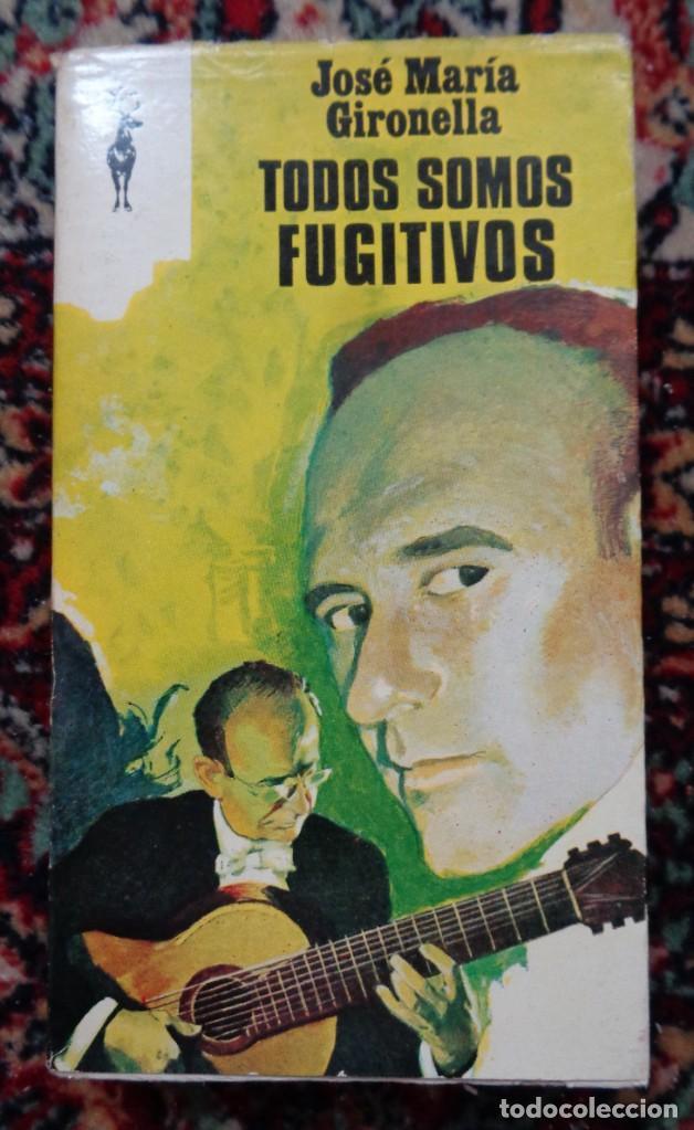 JOSE MARIA GIRONELLA TODOS SOMOS FUGITIVOS (Libros Nuevos - Narrativa - Literatura Española)