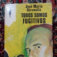 Libros: JOSE MARIA GIRONELLA TODOS SOMOS FUGITIVOS. Lote 252351830