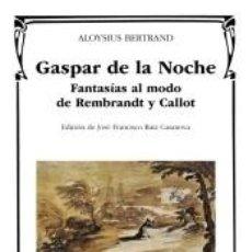 Libros: GASPAR DE LA NOCHE: FANTASÍAS AL MODO DE REMBRANDT Y CALLOT. Lote 257625850
