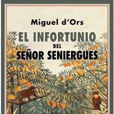 Libros: EL INFORTUNIO DEL SEÑOR SENIERGUES. MIGUEL D' ORS.-NUEVO. Lote 260436300