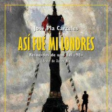 """Libros: ASÍ FUE MI LONDRES. RECUERDOS DE UNO DEL """"98"""". JOSÉ PLA CÁRCELES.- NUEVO. Lote 260520785"""