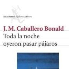 Libros: TODA LA NOCHE OYERON PASAR PÁJAROS. Lote 262792465