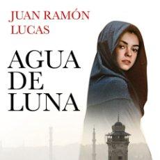 Libros: AGUA DE LUNA .JUAN RAMÓN LUCAS. NUEVO. Lote 264521219