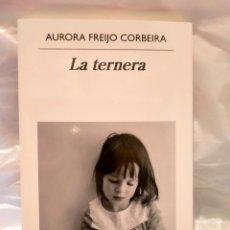 Libros: AURORA FREIJO CORBEIRA .LA TERNERA. ANAGRAMA. Lote 269324233
