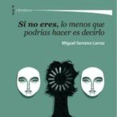 Libros: SI NO ERES, LO MENOS QUE PODRÍAS HACER ES DECIRLO. Lote 269350803