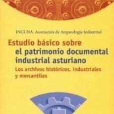 Libros: ESTUDIO BÁSICO SOBRE EL PATRIMONIO DOCUMENTAL INDUSTRIAL ASTURIANO: LOS ARCHIVOS HISTÓRICOS. Lote 269362103