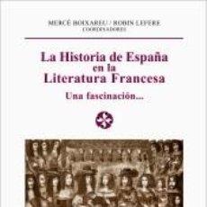 Libros: HISTORIA DE ESPAÑA EN LA LITERATURA FRANCESA . UNA FASCINACIÓN.... Lote 269392783
