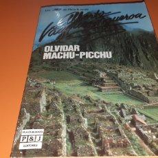 Libros: OLVIDAR MACHU-PICHU ALBERTO VAZQUEZ FIGUEROA. Lote 276082498