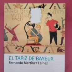 Libros: EL TAPIZ DE BAYEUX FERNANDO MARTÍNEZ LAINEZ. Lote 278767293