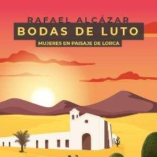 Libros: BODAS DE LUTO (MUJERES EN PAISAJE DE LORCA) RAFAEL ALCÁZAR.-NUEVO. Lote 283397213