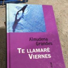 Livros: ALMUDENA GRANDES: TE LLAMARÉ VIERNES. Lote 287903288