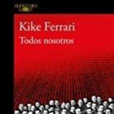 Libros: TODOS NOSOTROS KIKE FERRARI. Lote 287983503