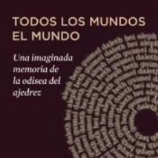 Libros: TODOS LOS MUNDOS, EL MUNDO: UNA IMAGINADA MEMORIA DE LA ODISEA DEL AJEDREZ. Lote 288008393