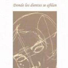 Libros: DONDE SE AFILAN LOS DIENTES. Lote 288488203