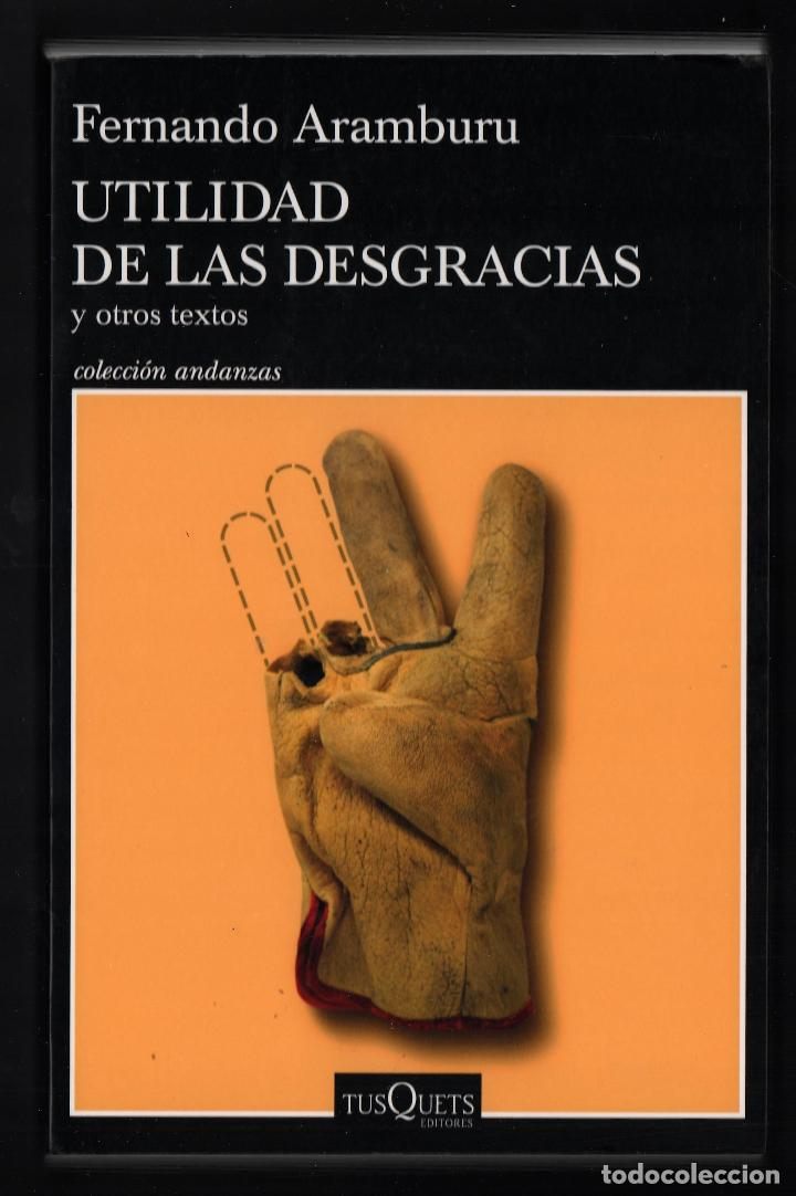 Libros: FERNANDO ARAMBURU UTILIDAD DE LAS DESGRACIAS Y OTROS TEXTOS ED TUSQUETS 2020 2ª EDICIÓN FAJA - Foto 4 - 288489473