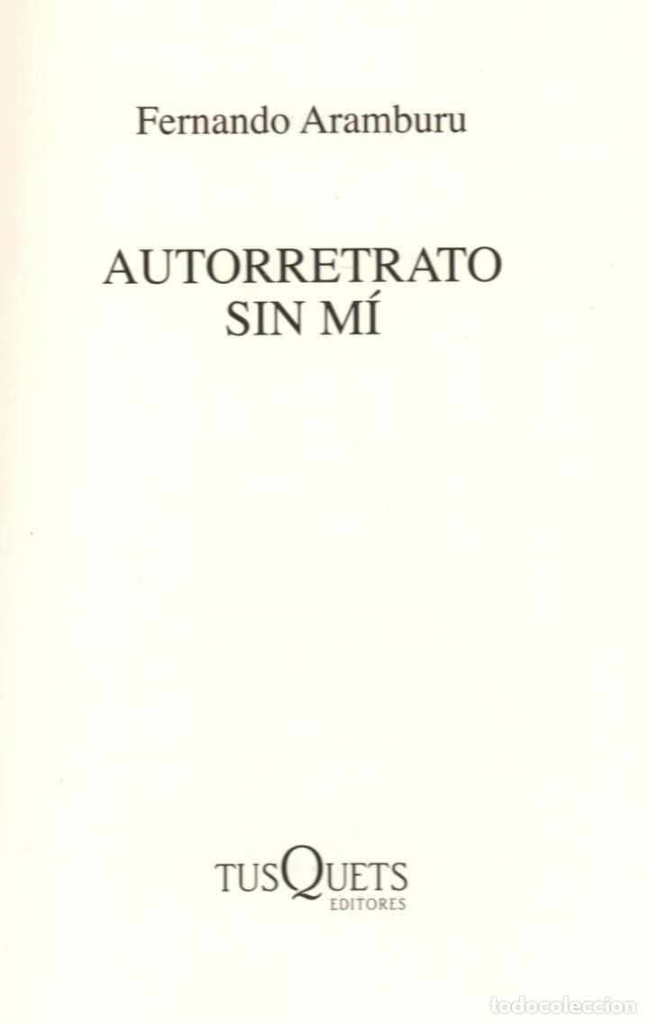 Libros: FERNANDO ARAMBURU AUTORRETRATO SIN MÍ TUSQUETS EDITORES 2018 1ª EDICIÓN CON FAJA COL MARGINALES - Foto 2 - 288547168