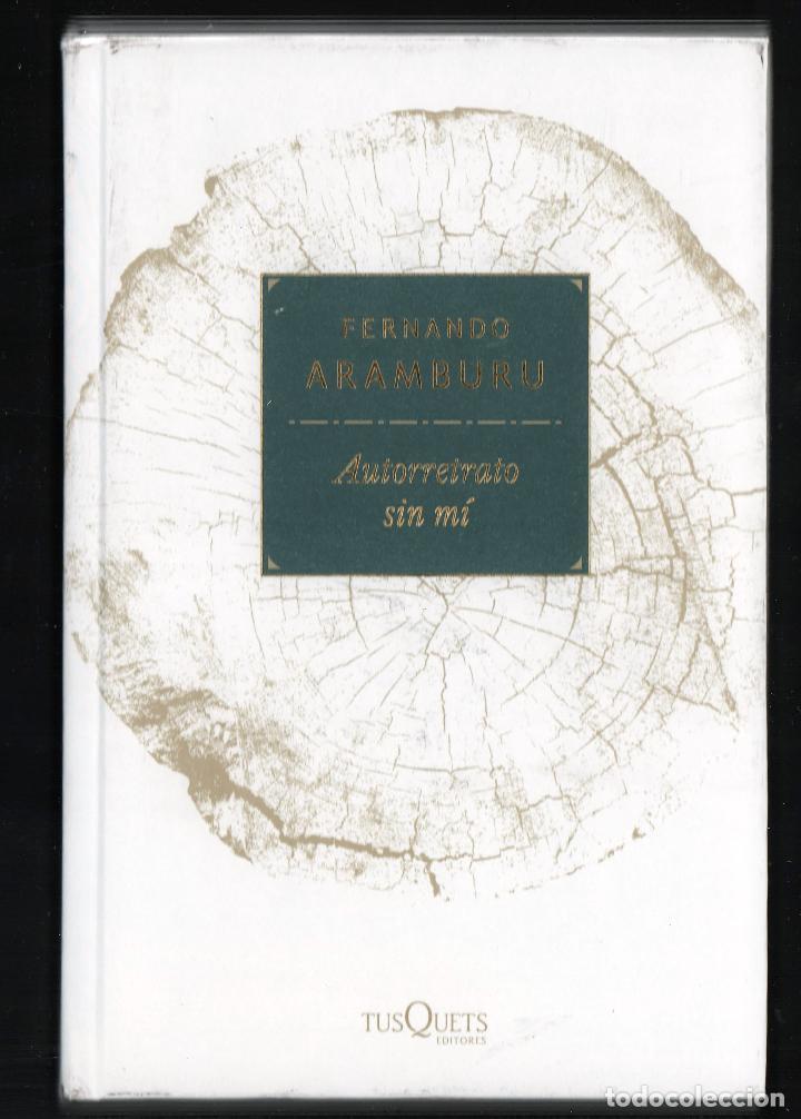 Libros: FERNANDO ARAMBURU AUTORRETRATO SIN MÍ TUSQUETS EDITORES 2018 1ª EDICIÓN CON FAJA COL MARGINALES - Foto 9 - 288547168