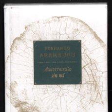 Libros: FERNANDO ARAMBURU AUTORRETRATO SIN MÍ TUSQUETS EDITORES 2018 1ª EDICIÓN CON FAJA COL MARGINALES. Lote 288547168