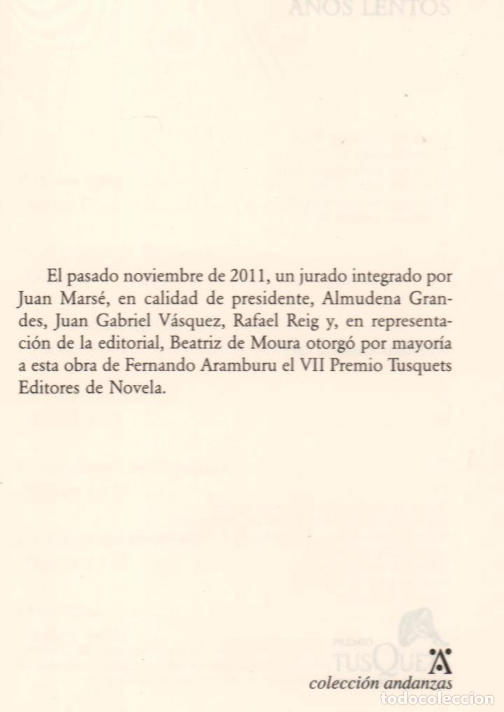 Libros: FERNANDO ARAMBURU AÑOS LENTOS TUSQUETS ED 2018 6ª EDICIÓN PREMIO TUSQUETS DE NOVELA COL ANDANZAS 775 - Foto 3 - 288560298