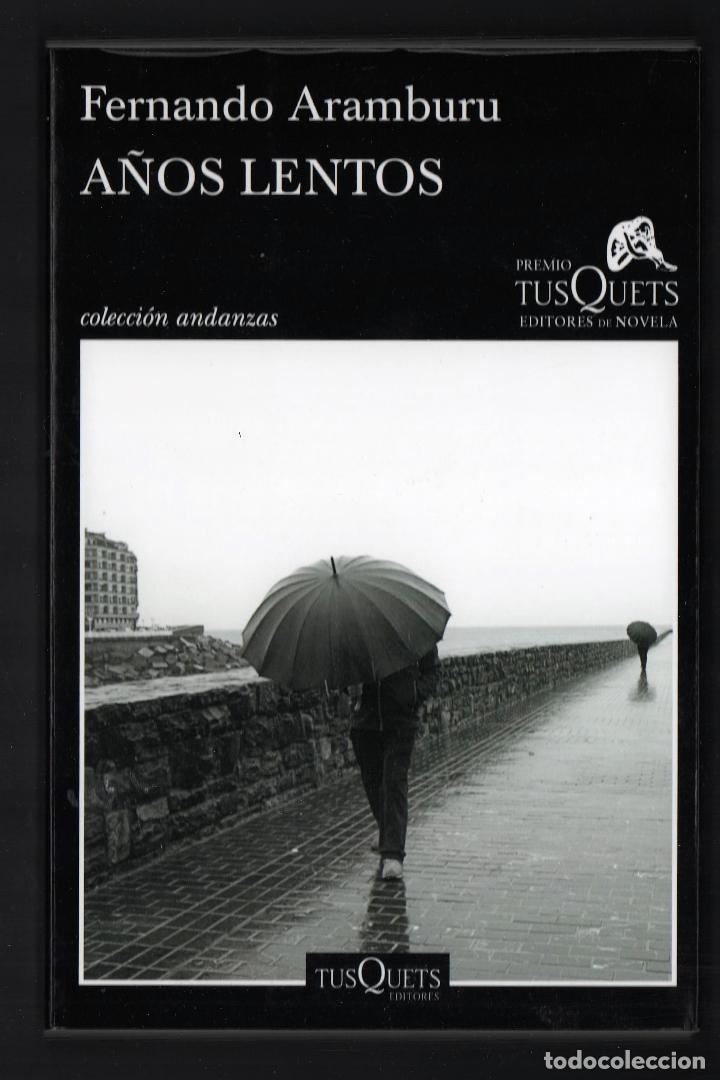 FERNANDO ARAMBURU AÑOS LENTOS TUSQUETS ED 2018 6ª EDICIÓN PREMIO TUSQUETS DE NOVELA COL ANDANZAS 775 (Libros Nuevos - Narrativa - Literatura Española)