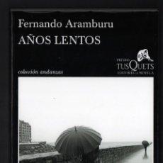 Libros: FERNANDO ARAMBURU AÑOS LENTOS TUSQUETS ED 2018 6ª EDICIÓN PREMIO TUSQUETS DE NOVELA COL ANDANZAS 775. Lote 288560298