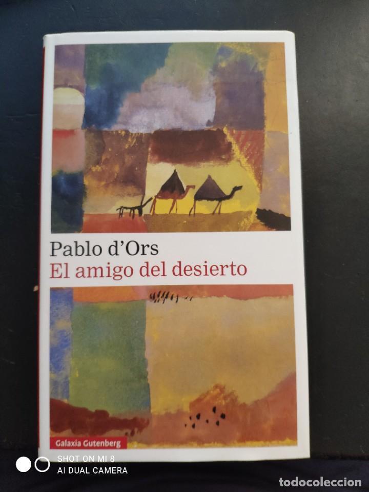PABLO D'ORS, EL AMIGO DEL DESIERTO, BARCELONA, GALAXIA GUTENBERG, 2019 (Libros Nuevos - Narrativa - Literatura Española)