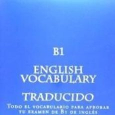 Libros: B1 ENGLISH VOCABULARY TRADUCIDO: TODO EL VOCABULARIO PARA APROBAR TU EXAMEN DE B1. Lote 288881348