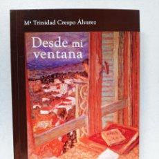 Libros: DESDE MI VENTANA - MARÍA TRINIDAD CRESPO ÁLVAREZ. Lote 289460988
