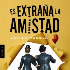Libros: ES EXTRAÑA LA AMISTAD. JAVIER PUEBLA.-NUEVO. Lote 289749013