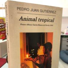 Libri: PEDRO JUAN GUTIERREZ - ANIMAL TROPICAL - ANAGRAMA. Lote 290502918